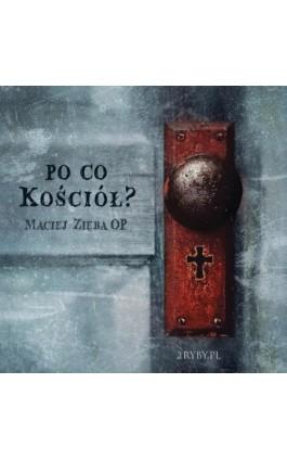 Po co Kościół? - Maciej Zięba - Audiobook - 978-83-948248-2-2