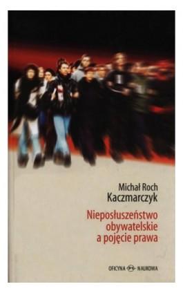Nieposłuszeństwo obywatelskie - Michał Kaczmarczyk - Ebook - 978-83-64363-56-6
