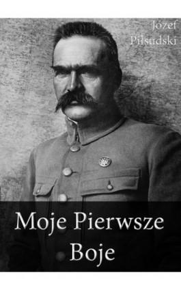 Moje Pierwsze Boje - Józef Piłsudski - Ebook - 978-83-63720-56-8