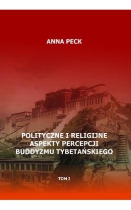 Polityczne i religijne aspekty percepcji buddyzmu tybetańskiego, tom I - Anna Peck - Ebook - 978-83-8090-355-5