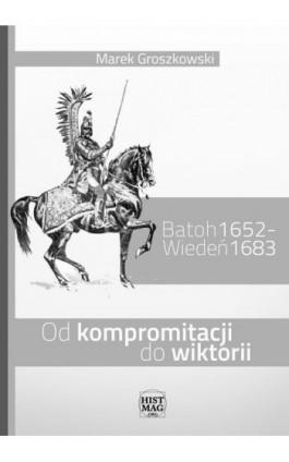 Batoh 1652 – Wiedeń 1683. Od kompromitacji do wiktorii - Marek Groszkowski - Ebook - 978-83-934630-7-7