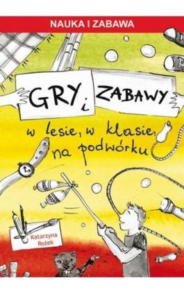 Gry i zabawy - Katarzyna Rożek - Ebook - 978-83-7898-506-8
