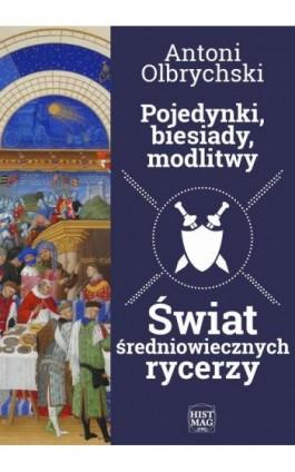 Pojedynki, biesiady, modlitwy. Świat średniowiecznych rycerzy - Antoni Olbrychski - Ebook - 978-83-65156-07-5
