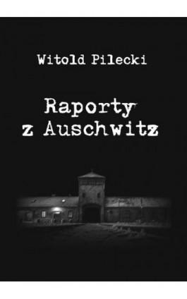 Raporty z Auschwitz - Witold Pilecki - Ebook - 978-83-946907-0-0