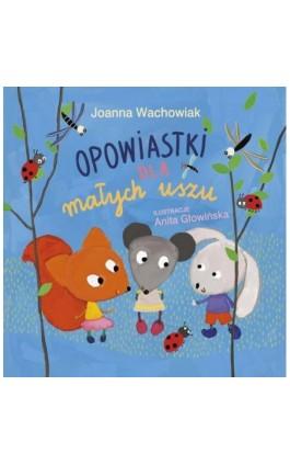Opowiastki dla małych uszu - Joanna Wachowiak - Ebook - 978-83-7551-518-3