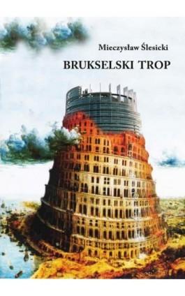 Brukselski trop - Mieczysław Ślesicki - Ebook - 978-83-7859-931-9