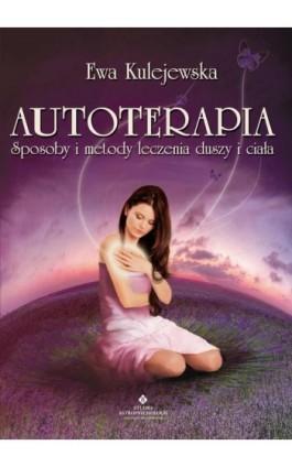 Autoterapia. Sposoby i metody leczenia duszy i ciała - Ewa Kulejewska - Ebook - 978-83-7377-610-4