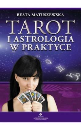 Tarot i astrologia w praktyce - Beata Matuszewska - Ebook - 978-83-7377-634-0