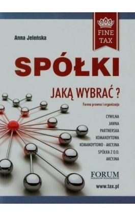 Spółki jaką wybrać Forma prawna i organizacyjna - Anna Jeleńska - Ebook - 978-83-63913-36-6