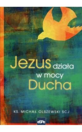 Jezus działa w mocy Ducha - Michał Olszewski - Ebook - 978-83-7482-890-1
