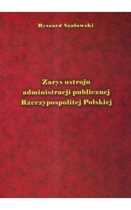 Zarys ustroju administracji publicznej Rzeczypospolitej Polskiej - Ryszard Szałowski - Ebook - 978-83-7405-540-6