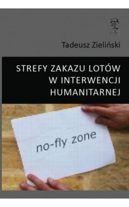 STREFY ZAKAZU LOTÓW W INTERWENCJI HUMANITARNEJ - Tadeusz Zieliński - Ebook - 978-83-64447-46-4