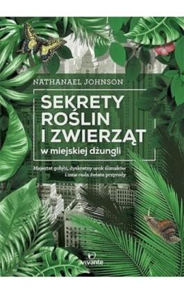 Sekrety roślin i zwierząt w miejskiej dżungli - Nathanael Johnson - Ebook - 978-83-65442-77-2
