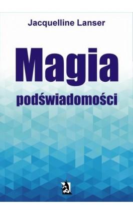Magia podświadomości - Jacquelline Lanser - Ebook - 978-83-7900-376-1