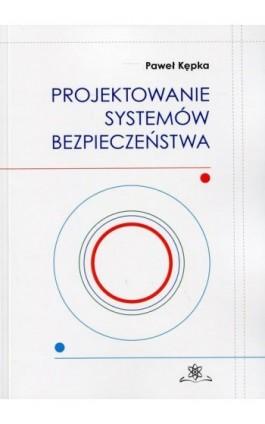 Projektowanie systemów bezpieczeństwa - Paweł Kępka - Ebook - 978-83-7798-332-4