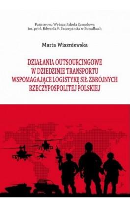 Działania outsourcingowe w dziedzinie transportu wspomagające logistykę Sił Zbrojnych Rzeczypospolitej Polskiej - Marta Wiszniewska - Ebook - 978-83-939529-1-5