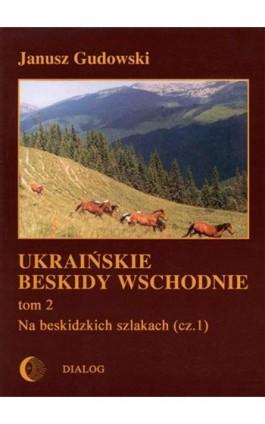 Ukraińskie Beskidy Wschodnie Tom II. Na beskidzkich szlakach (cz.1) - Janusz Gudowski - Ebook - 978-83-8002-266-9