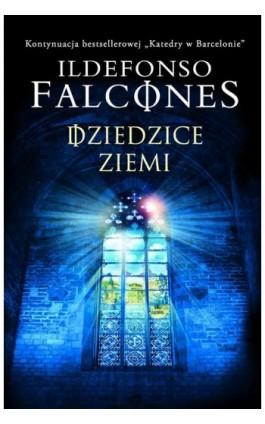 Dziedzice Ziemi - Ildefonso Falcones - Ebook - 978-83-6578-181-9
