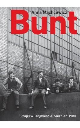 Bunt. Strajki w Trójmieście. Sierpień 1980 - Anna Machcewicz - Ebook - 978-83-62853-53-3