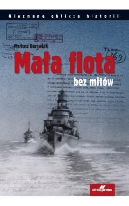 Mała flota bez mitów - Mariusz Borowiak - Ebook - 978-83-7020-486-0