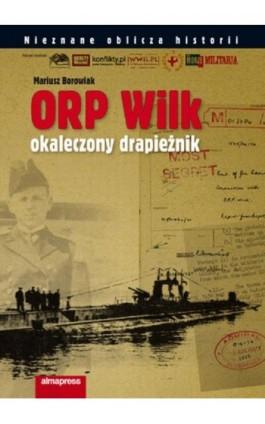 ORP Wilk Okaleczony drapieżnik - Mariusz Borowiak - Ebook - 978-83-7020-487-7