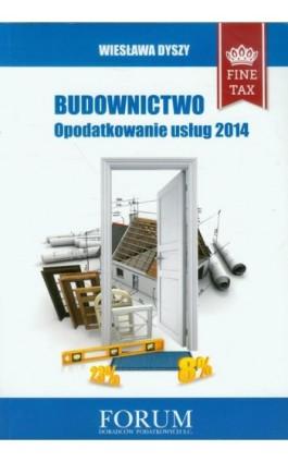 Budownictwo opodatkowanie usług 2014 - Wiesława Dyszy - Ebook - 978-83-63913-34-2