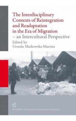 The Interdisciplinary Contexts of Reintegration and Readaptation in the Era of Migration - an Intercultural Perspective - Urszula Markowska-Manista - Ebook - 978-83-64953-45-3