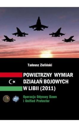 Powietrzny wymiar działań bojowych w Libii (2011) - Tadeusz Zieliński - Ebook - 978-83-64447-28-0