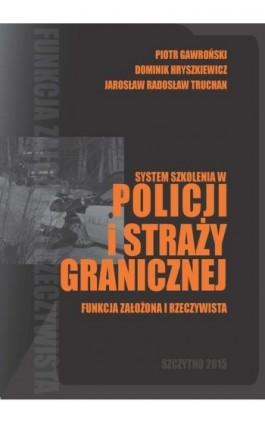 System szkolenia w Policji i Straży Granicznej - funkcja założona i rzeczywista - Piotr Gawroński - Ebook - 978-83-7462-469-5