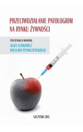 Przeciwdziałanie patologiom na rynku żywności - Agata Lewkowicz - Ebook - 978-83-7462-475-6