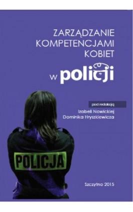 Zarządzanie kompetencjami kobiet w Policji - Izabela Nowicka - Ebook - 978-83-7462-479-4