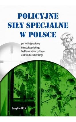 Policyjne siły specjalne w Polsce - Kuba Jałoszyński - Ebook - 978-83-7462-493-0