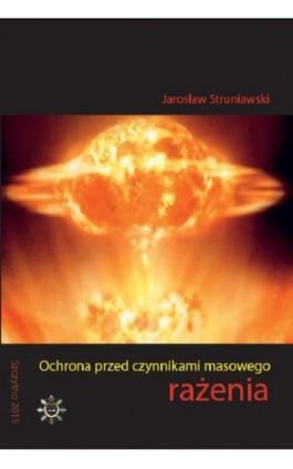 Ochrona przed czynnikami masowego rażenia - Jarosław Struniawski - Ebook - 978-83-7462-495-4