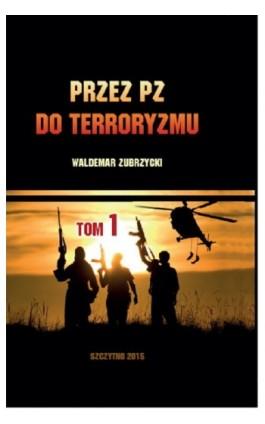 Przez PZ do terroryzmu. Tom I - Waldemar Zubrzycki - Ebook - 978-83-7462-489-3
