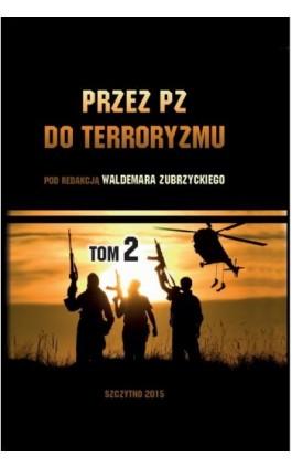 Przez PZ do terroryzmu. Tom II - Waldemar Zubrzycki - Ebook - 978-83-7462-491-6