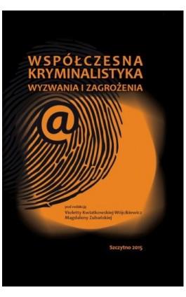 Współczesna kryminalistyka. Wyzwania i zagrożenia - Violetta Kwiatkowska-Wójcikiewicz - Ebook - 978-83-7462-505-0