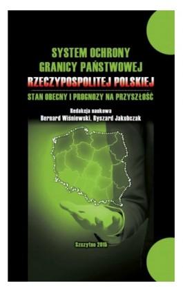 System ochrony granicy państwowej Rzeczypospolitej Polskiej i prognozy na przyszłość - Praca zbiorowa - Ebook - 978-83-7462-501-2