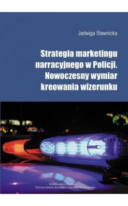 Strategia marketingu narracyjnego  w Policji - Jadwiga Stawnicka - Ebook - 978-83-64927-89-8