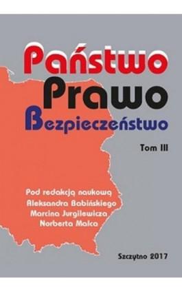 PAŃSTWO. PRAWO. BEZPIECZEŃSTWO. TOM III - Aleksander Babiński - Ebook - 978-83-7462-567-8