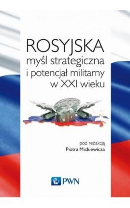 Rosyjska myśl strategiczna i potencjał militarny w XXI wieku - Ebook - 978-83-01-19825-1