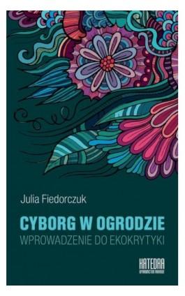Cyborg w ogrodzie - Julia Fiedorczuk - Ebook - 978-83-63434-61-8