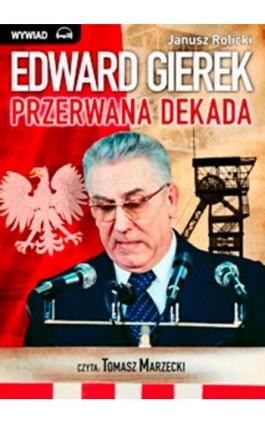 Edward Gierek. Przerwana Dekada - Janusz Rolicki - Audiobook - 978-83-63302-30-6