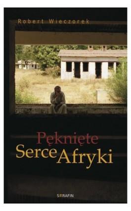 Pęknięte Serce Afryki - Robert Wieczorek - Ebook - 978-83-6324-348-7