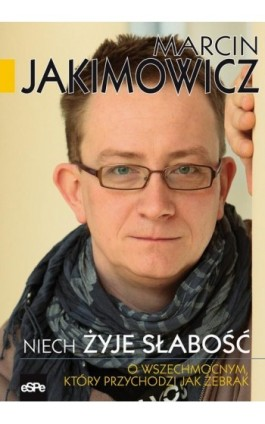 Niech żyje słabość - Marcin Jakimowicz - Ebook - 978-83-7482-831-4