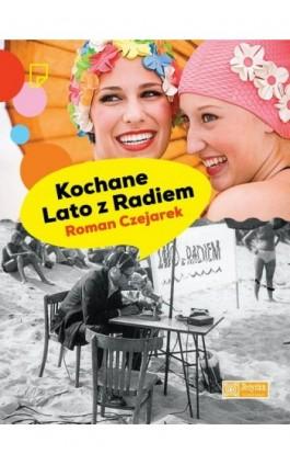 Kochane Lato z Radiem - Roman Czejarek - Ebook - 978-83-63656-93-5
