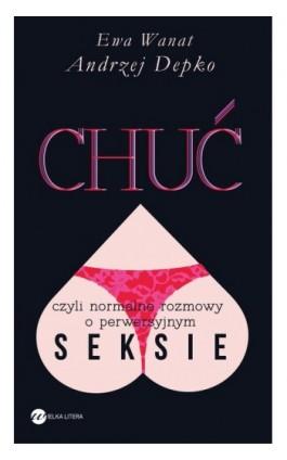 Chuć, czyli normalne rozmowy o perwersyjnym seksie - Andrzej Depko - Ebook - 978-83-63387-49-5