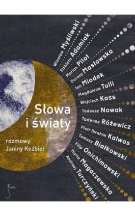 Słowa i światy. Rozmowy Janiny Koźbiel - Janina Koźbiel - Ebook - 978-83-62247-21-9