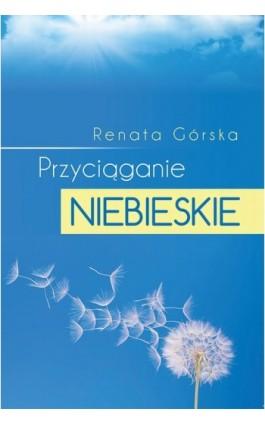Przyciąganie niebieskie - Renata Górska - Ebook - 978-83-7859-128-3