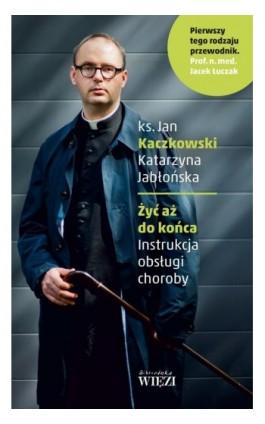 Żyć aż do końca - Jan Kaczkowski - Ebook - 978-83-65424-10-5