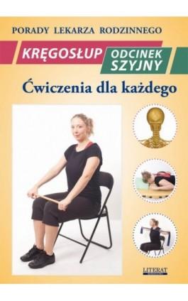 Kręgosłup. Odcinek szyjny. Ćwiczenia dla każdego - Emilia Chojnowska - Ebook - 978-83-7774-471-0